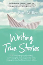 Writing True Stories - The complete guide to writing autobiography, memoir, personal essay, biography, travel and creative nonfiction (ISBN: 9781760293086)
