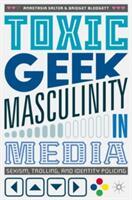 Toxic Geek Masculinity in Media (ISBN: 9783319660769)