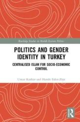 Politics and Gender Identity in Turkey - Umut Korkut, Hande Eslen-Ziya, Kesi Mahendran (ISBN: 9781138223233)