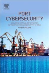 Port Cybersecurity - Securing Critical Information Infrastructures and Supply Chains (ISBN: 9780128118184)
