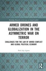 Armed Drones and Globalization in the Asymmetric War on Terror - Challenges for the Law of Armed Conflict and Global Political Economy (ISBN: 9781138566934)