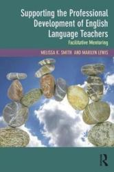 Supporting the Professional Development of English Language Teachers - Facilitative Mentoring (ISBN: 9781138735286)