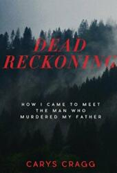 Dead Reckoning - How I Came to Meet the Man Who Murdered My Father (ISBN: 9781551526973)