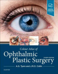 Colour Atlas of Ophthalmic Plastic Surgery - A. G. Tyers, J. R. O. Collin (ISBN: 9780323476799)