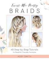 Twist Me Pretty Braids - Abby Smith (ISBN: 9781612437286)