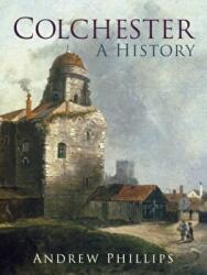 Colchester - A History (ISBN: 9780750986915)