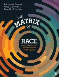 Matrix of Race - Social Construction, Intersectionality, and Inequality (ISBN: 9781452202693)