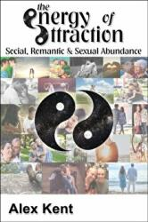 Energy of Attraction - Powerful Techniques for Men and Women Seeking Social, Romantic & Sexual Abundance (ISBN: 9781908269997)