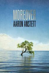 Moreover - Aaron Anstett (ISBN: 9781944697037)
