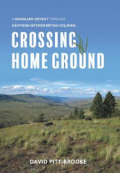 Crossing Home Ground - A Grassland Odyssey through Southern Interior British Columbia (ISBN: 9781550177749)