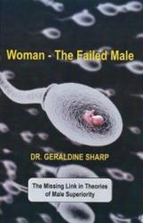 Woman - The Failed Male - The Missing Link in Theories of Male Superiority (ISBN: 9780995587502)