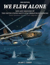 We Flew Alone - Men and Missions of the United States Navy's B-24 Liberator Squadrons Pacific Operations: February 1943September 1944 (ISBN: 9780764353697)