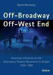 Off-Broadway/Off-West End - American Influence on the Alternative Theatre Movement in Britain 1956-1980 (ISBN: 9783838210322)