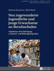 Neu zugewanderte Jugendliche und junge Erwachsene an Berufsschulen - Ergebnisse einer Befragung zu Sprach- und Bildungsbiografien (ISBN: 9783631674185)