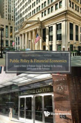 Public Policy & Financial Economics: Essays In Honor Of Professor George G Kaufman For His Lifelong Contributions To The Profession (ISBN: 9789813229549)