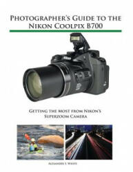Photographer's Guide to the Nikon Coolpix B700 (ISBN: 9781937986568)