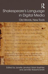 Shakespeare's Language in Digital Media - Old Words, New Tools (ISBN: 9781472427977)