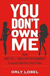 You Don't Own Me - How Mattel v. MGA Entertainment Exposed Barbie's Dark Side (ISBN: 9780393254075)