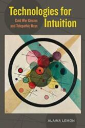 Technologies for Intuition - Cold War Circles and Telepathic Rays (ISBN: 9780520294288)