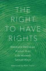Right to Have Rights - Stephanie Degooyer, Werner Hamacher, Alastair Hunt (ISBN: 9781784787547)