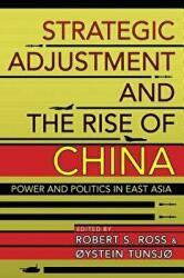 Strategic Adjustment and the Rise of China - Power and Politics in East Asia (ISBN: 9781501709197)