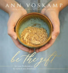 Be the Gift - Let Your Broken Be Turned into Abundance (ISBN: 9780310089384)