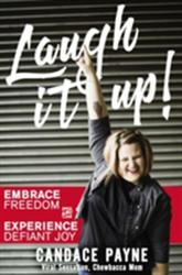 Laugh It Up! - Embrace Freedom and Experience Defiant Joy (ISBN: 9780310350569)