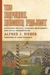 Imperial Russian Project - Autocratic Politics, Economic Development, and Social Fragmentation (ISBN: 9781487520380)