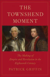 The Townshend Moment: The Making of Empire and Revolution in the Eighteenth Century - The Making of Empire and Revolution in the Eighteenth Century (ISBN: 9780300218978)