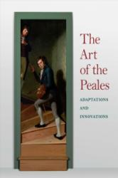 Art of the Peales in the Philadelphia Museum of Art - Adaptations and Innovations (ISBN: 9780300229363)