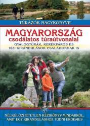 *magyarország csodálatos túraútvonalai /gyalogtúrák, kerékpáros és vízi kirándulások családoknak is (ISBN: 9789635904709)