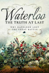Waterloo: The Truth at Last - Why Napoleon Lost the Great Battle (ISBN: 9781526702456)