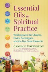 Essential Oils in Spiritual Practice - Candice Covington, Sheila Patel (ISBN: 9781620553053)