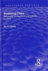 Powering China: Reforming the Electric Power Industry in China (ISBN: 9781138738560)