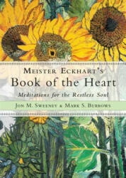 Meister Eckhart's Book of the Heart - Meditations for the Restless Soul (ISBN: 9781571747648)