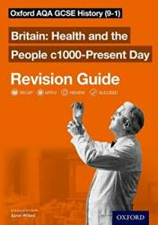 Oxford AQA GCSE History: Britain: Health and the People c1000-Present Day Revision Guide (ISBN: 9780198422952)