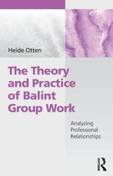Theory and Practice of Balint Group Work - Analyzing Professional Relationships (ISBN: 9781138507012)