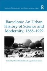 Barcelona: An Urban History of Science and Modernity, 1888-1929 - Dr Oliver Hochadel, Agusti Nieto-Galan (ISBN: 9780815366744)