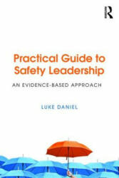 Practical Guide to Safety Leadership - An Evidence-Based Approach (ISBN: 9781138209305)