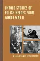 Untold Stories of Polish Heroes from World War II (ISBN: 9780761869832)
