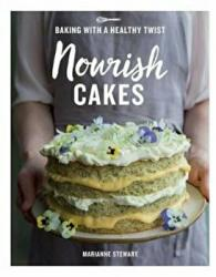 Nourish Cakes - Baking with a Healthy Twist (ISBN: 9781787131163)