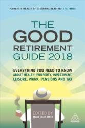 Good Retirement Guide 2018 - Frances Kay, Allan Esler Smith (ISBN: 9780749481735)