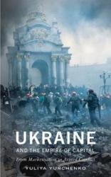Ukraine and the Empire of Capital - From Marketisation to Armed Conflict (ISBN: 9780745337371)
