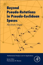 Beyond Pseudo-Rotations in Pseudo-Euclidean Spaces (ISBN: 9780128117736)