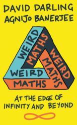 Weird Maths - David Darling, Agnijo Banerjee (ISBN: 9781786072641)