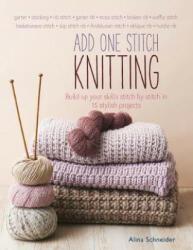 Add One Stitch Knitting - Build Up Your Skills Stitch by Stitch in 15 Stylish Projects (ISBN: 9781782215707)