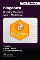 blogdown - Xie, Yihui (RStudio, Inc. Boston, MA, USA), Alison Presmanes (Oregon Health & Science Univ) Hill, Amber (None) Thomas (ISBN: 9780815363729)