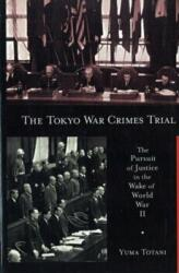 Tokyo War Crimes Trial - The Pursuit of Justice in the Wake of World War II (ISBN: 9780674033399)