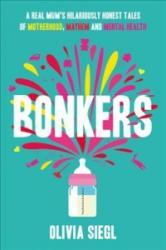 Bonkers - A Real Mum's Hilariously Honest Tales of Motherhood, Mayhem and Mental Health (ISBN: 9780008214852)
