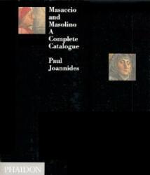 Masaccio and Masolino - A Complete Catalogue (ISBN: 9780714823980)